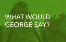 What Would George Say?